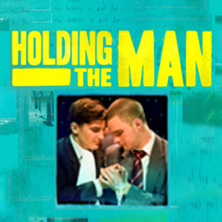 Holding The Man (West End Production)