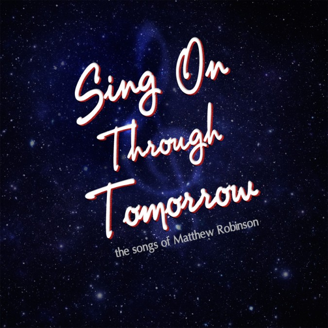 Sing On Through Tomorrow - The Songs Of Matthew Robinson